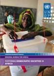 """I UNDP:s rapport """"Fostering Democratic Societies in Africa"""" beskrivs en rad goda exempel och erfarenheter från processer mot demokrati i regionen."""